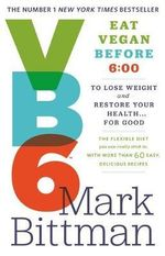 VB6 : Eat Vegan Before 6:00 to Lose Weight and Restore Your Health... for Good - Mark Bittman