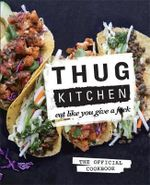 Thug Kitchen (Out of Stock until after Christmas) : Eat Like You Give a F**k - Thug Kitchen