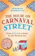 The House on Carnaval Street : From Kabul to a Home by the Mexican Sea - Deborah Rodriguez