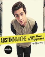 Austin Mahone : Just How it Happened - Austin Mahone