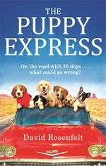 The Puppy Express : On the Road with 25 Rescue Dogs... What Could Go Wrong? - David Rosenfelt