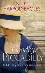 Goodbye, Piccadilly : War at Home, 1914 - Cynthia Harrod-Eagles