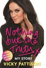 Nothing but the Truth : My Story - Vicky Pattison