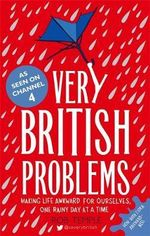 Very British Problems : Making Life Awkward for Ourselves, One Rainy Day at a Time - Rob Temple