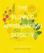 The Flower Appreciation Society : An A to Z of All Things Floral - Anna Day