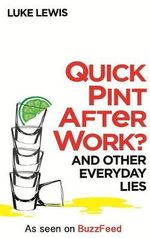 Quick Pint After Work? : And Other Everyday Lies - Luke Lewis