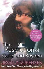 The Resolution of Callie and Kayden : Callie and Kayden - Jessica Sorensen