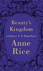 Beauty's Kingdom : Sleeping Beauty - A. N. Roquelaure