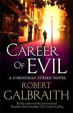 Career of Evil : The Cormoran Strike Series : Book 3 - Robert Galbraith