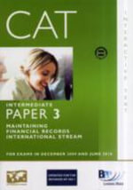 CAT - 3 Maintaining Financial Records (INT): Intermediate paper 3 : Study Text - BPP Learning Media