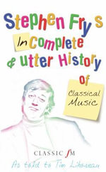 Stephen Fry's Incomplete and Utter History of Classical Music : Little Tim Ser. - Stephen Fry