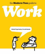 The Modern Toss Guide to Work : 50 Lessons in the Lost Art of Being a Mother - Mick Bunnage