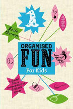 Organised Fun for Kids : A Sherbet-Fizzing Compendium of Children's Games - Josie Curran