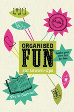 Organised Fun for Grown-Ups : Make Your Own Fun For Free - Josie Curran