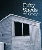 Fifty Sheds of Grey : A Parody : Erotica for the Not-too-modern Male - C. T. Grey