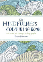 The Mindfulness Colouring Book : Anti-Stress Art Therapy for Busy People - Emma Farrarons
