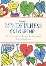 The Mindfulness Colouring Book: Two : More Anti-Stress Art Therapy for Busy People - Emma Farrarons