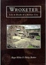 Wroxeter : Life and Death of a Roman City - Roger White
