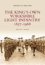 The Kings Own Yorkshire Light Infantry : Archive Photographs: Images of England - Malcolm J. Johnson
