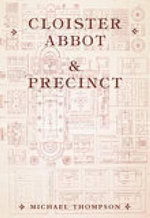 Cloister, Abbot and Precinct : In Medieval Monasteries - Michael Thompson