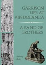 Garison Life at Vindolanda : A Band of Brothers :  A Band of Brothers - Anthony Birley