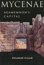 Mycenae : Agamemnon's Capital - The Site in Its Setting - Elizabeth French