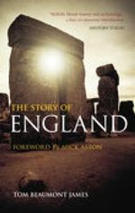 The Story of England : A History and Archeology - Tom Beaumont-James