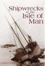 Shipwrecks of the Isle of Man - Adrian Corkill