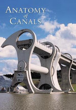 The Anatomy of Canals : Decline and Renewal - Anthony Burton