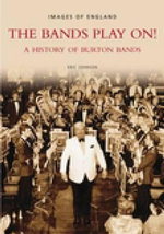 The Bands Play on! : A History of Burton Bands - Eric Johnson