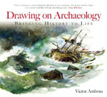 Drawing on Archaeology : Bringing History to Life - Victor Ambrus