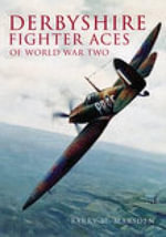 Derbyshire Fighter Aces of World War Two : A New Selection - Barry M. Marsden