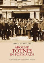 Around Totnes in Postcards - Rosemary Densham