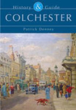 Colchester : History and Guide - Patrick Denney