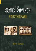 The Grand Pavilion : Porthcawl - Keith E. Morgan