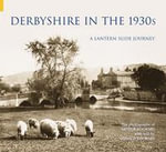Derbyshire in the 1930s : A Lantern Slide Journey - Donald A. Rooksby