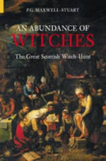 An Abundance of Witches : The Great Scottish Witch-hunt - P. G. Maxwell-Stuart