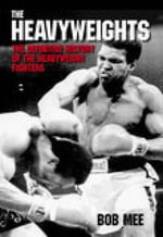 The Heavyweights : The Definitive History of the Heavyweight Fighters - Bob Mee
