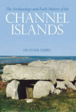 The Archaeology and Early History of the Channel Islands - Heather Sebire