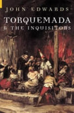 Torquemada and the Inquisitors - John Edwards