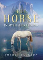 The Horse in Myth and Legend : TEMPUS - Sophie Jackson