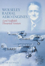 Wolseley Radial Aero Engines : Lord Nuffield's Venture - Peter Seymour