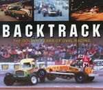 Backtrack : The Golden Years of Oval Racing - Richard John-Neil