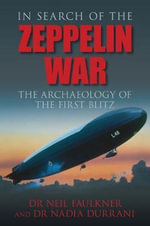 In Search of the Zeppelin War :  The Archaeology of the First Blitz - Neil Faulkner