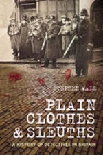 Plain Clothes and Sleuths : A History of Detectives in Britain - Stephen Wade