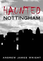 Haunted Nottingham - Andrew Wright