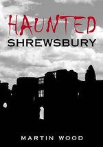 Haunted Shrewsbury - Martin Wood