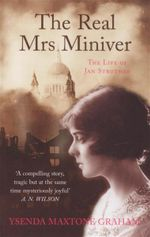The Real Mrs Miniver : The Life of Jan Struther - Ysenda Maxtone-Graham