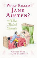 What Killed Jane Austen and Other Med Mysteries : And Other Medical Mysteries - George Biro