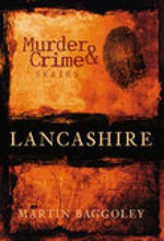 Murder and Crime in Lancashire - Martin Baggoley